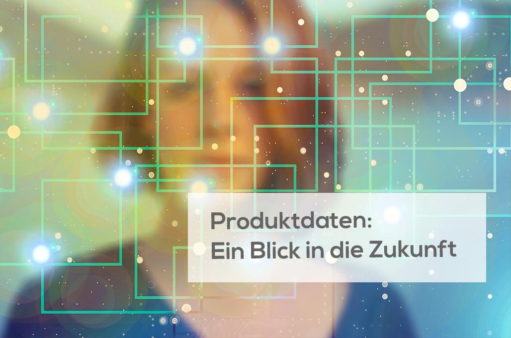 Produktdaten: Ein Blick in die Zukunft